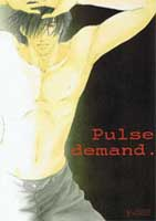 <b>Название:</b> Pulse Demand <br /><b>Мангака</b>:  TOYAMA Mako, Y.Vonne<br /><b>Жанр</b>:  яой, додзинси<br /><b>Рейтинг</b>: NC-17<br /><b>Фэндом</b>: Mirage of Blaze<br />